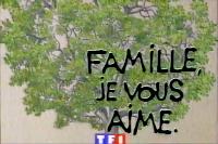 Famille, je vous aime